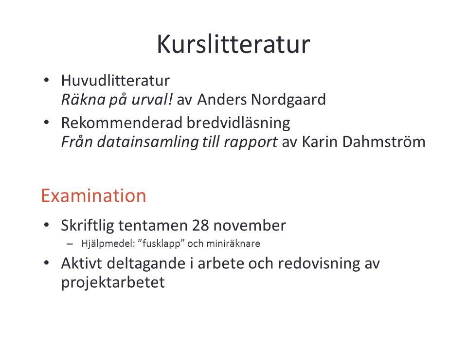 Kurslitteratur Huvudlitteratur Räkna på urval! av Anders Nordgaard Rekommenderad bredvidläsning Från datainsamling till rapport av Karin Dahmström Skr