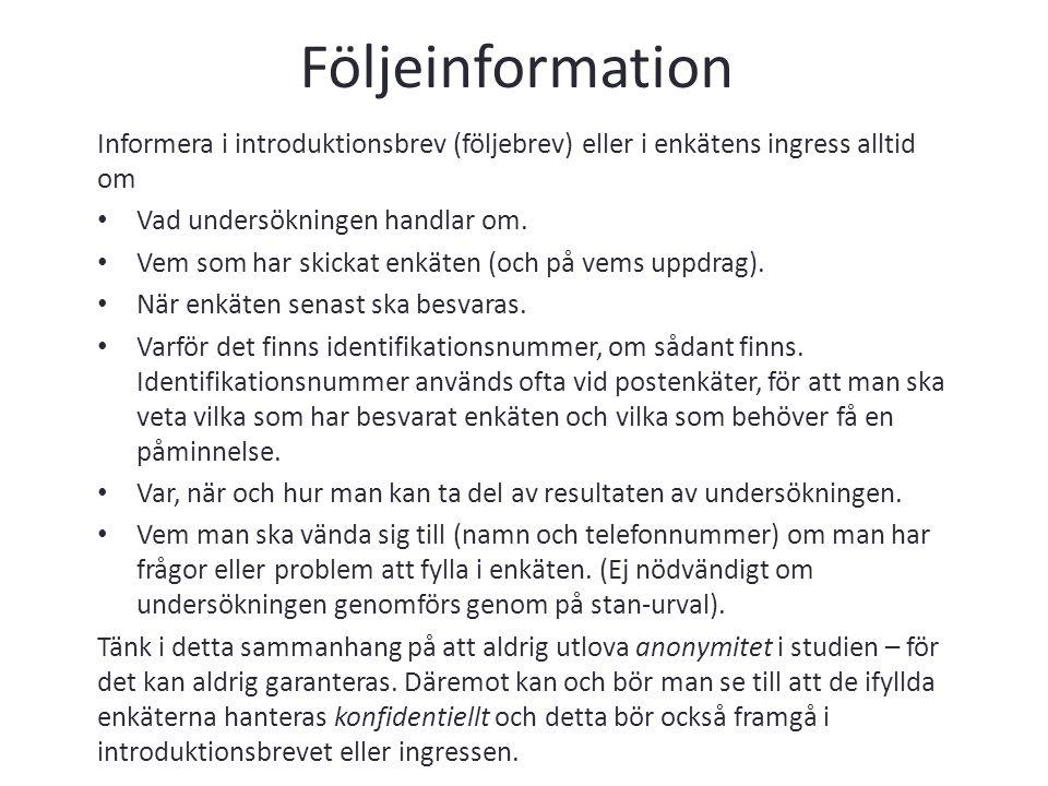 Följeinformation Informera i introduktionsbrev (följebrev) eller i enkätens ingress alltid om Vad undersökningen handlar om. Vem som har skickat enkät