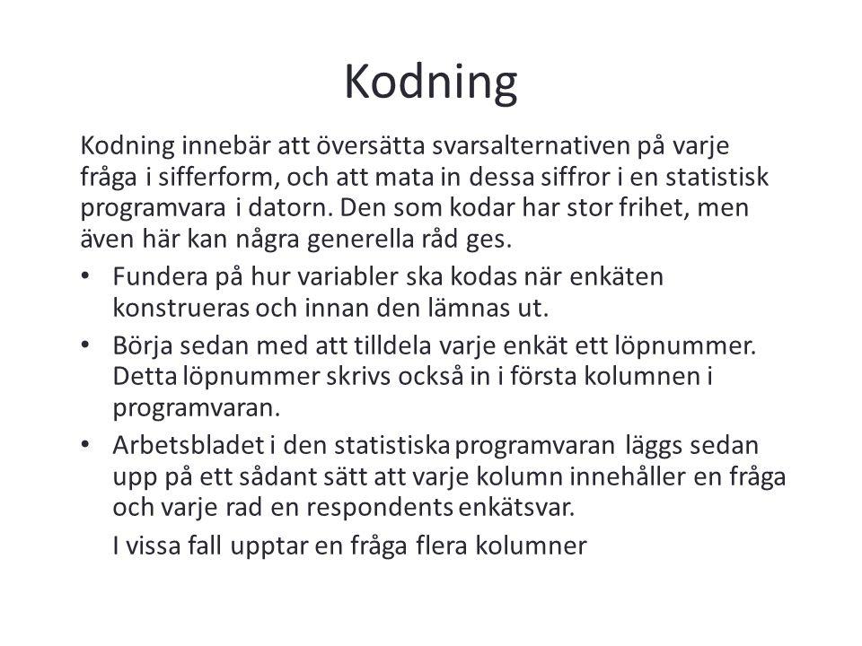 Kodning Kodning innebär att översätta svarsalternativen på varje fråga i sifferform, och att mata in dessa siffror i en statistisk programvara i dator