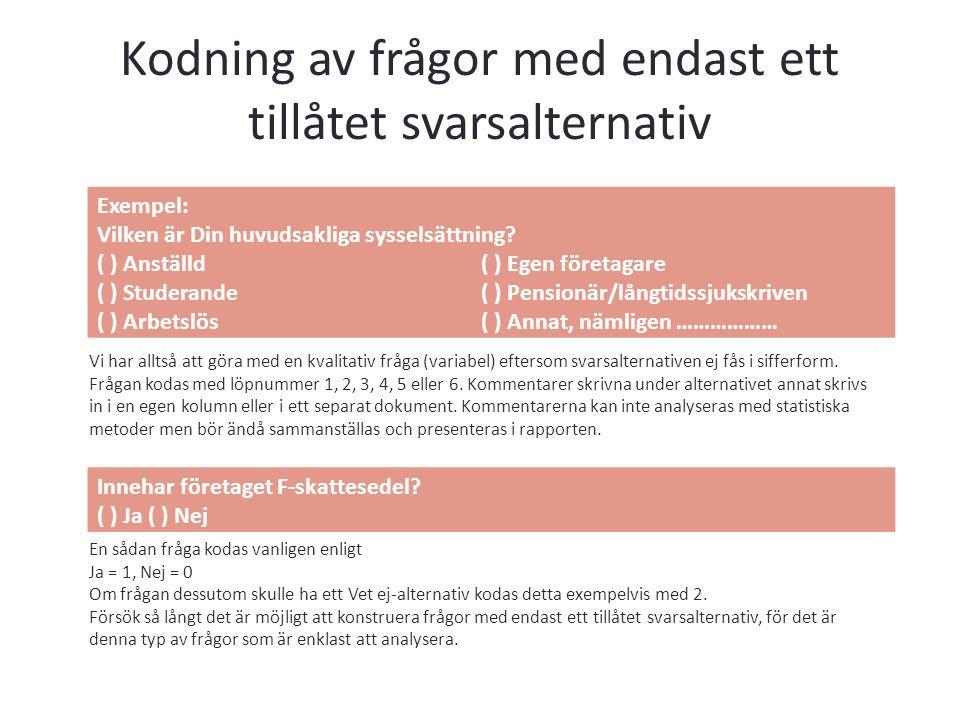 Kodning av frågor med endast ett tillåtet svarsalternativ Exempel: Vilken är Din huvudsakliga sysselsättning? ( ) Anställd( ) Egen företagare ( ) Stud