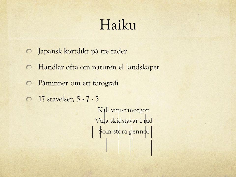 Haiku Japansk kortdikt på tre rader Handlar ofta om naturen el landskapet Påminner om ett fotografi 17 stavelser, 5 - 7 - 5 Kall vintermorgon Våra ski