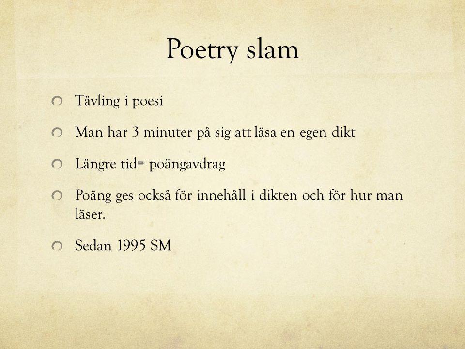 Poetry slam Tävling i poesi Man har 3 minuter på sig att läsa en egen dikt Längre tid= poängavdrag Poäng ges också för innehåll i dikten och för hur m