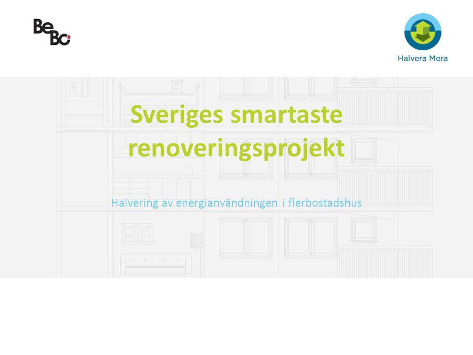 Sveriges smartaste renoveringsprojekt Halvering av energianvändningen i flerbostadshus