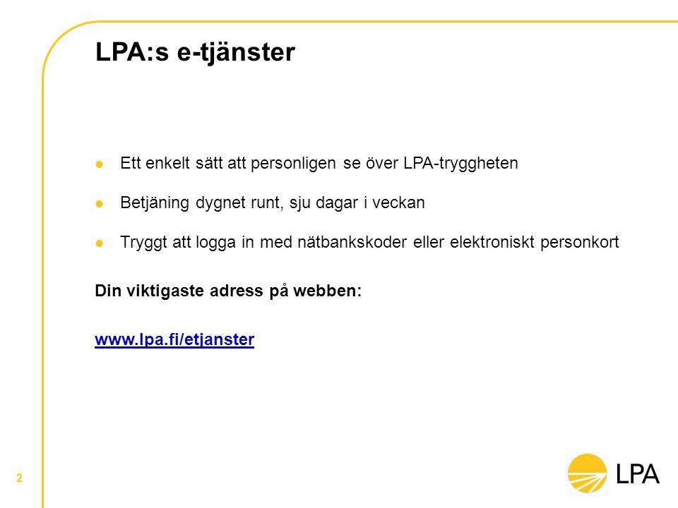 LPA:s e-tjänster Ett enkelt sätt att personligen se över LPA-tryggheten Betjäning dygnet runt, sju dagar i veckan Tryggt att logga in med nätbankskode
