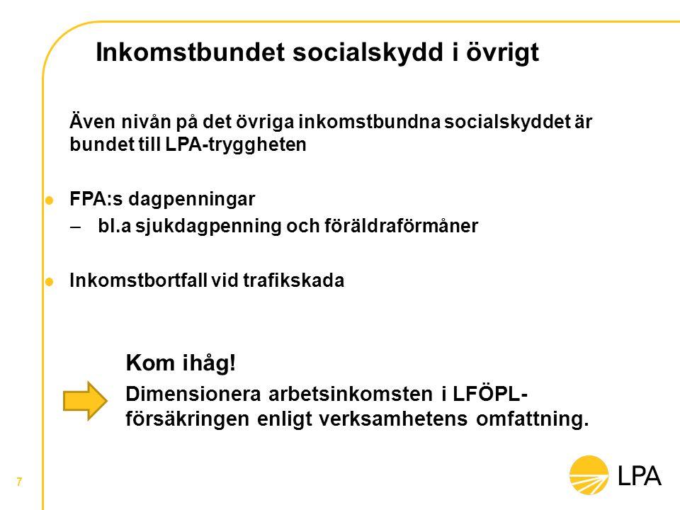 Inkomstbundet socialskydd i övrigt 7 Även nivån på det övriga inkomstbundna socialskyddet är bundet till LPA-tryggheten FPA:s dagpenningar –bl.a sjukd