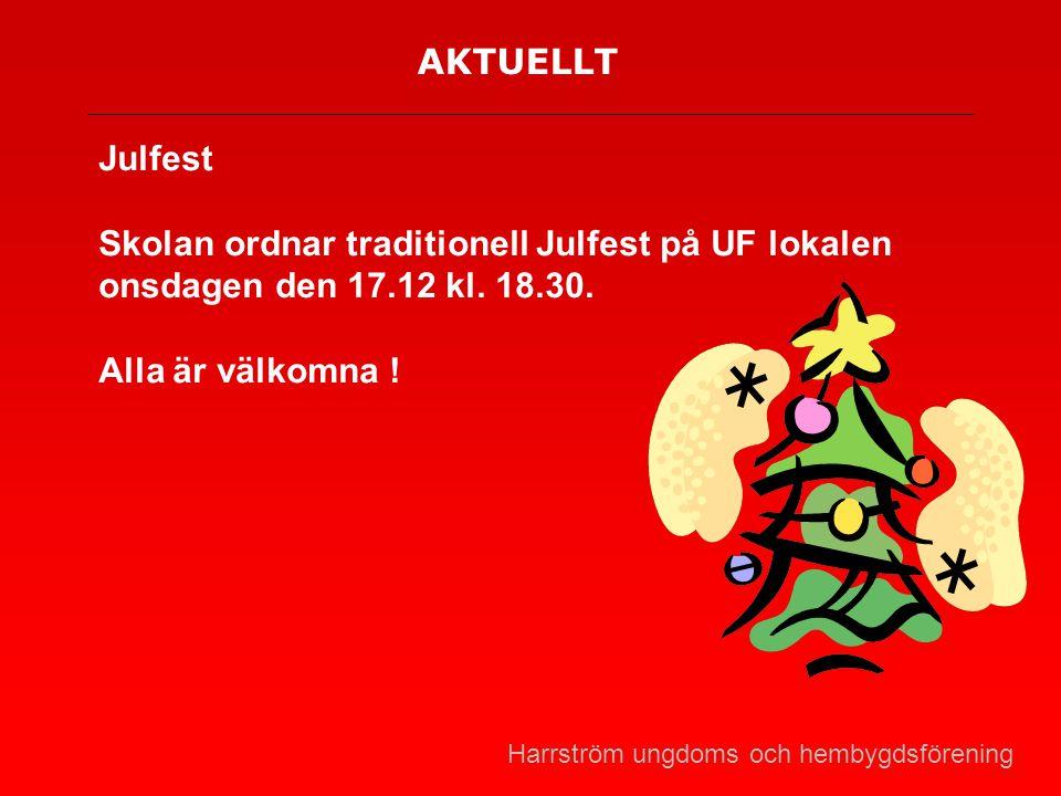 AKTUELLT Julfest Skolan ordnar traditionell Julfest på UF lokalen onsdagen den 17.12 kl.