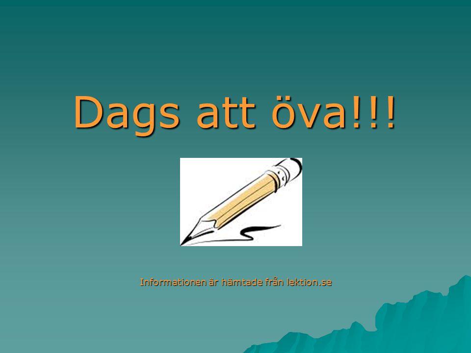 Dags att öva!!! Informationen är hämtade från lektion.se