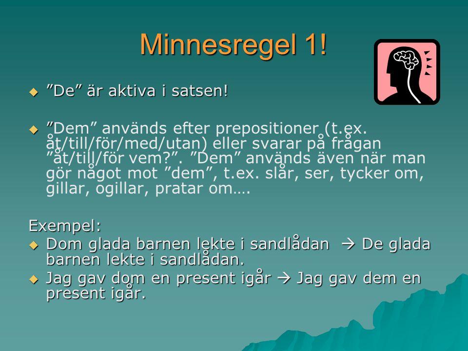 Minnesregel 1. De är aktiva i satsen.   Dem används efter prepositioner (t.ex.