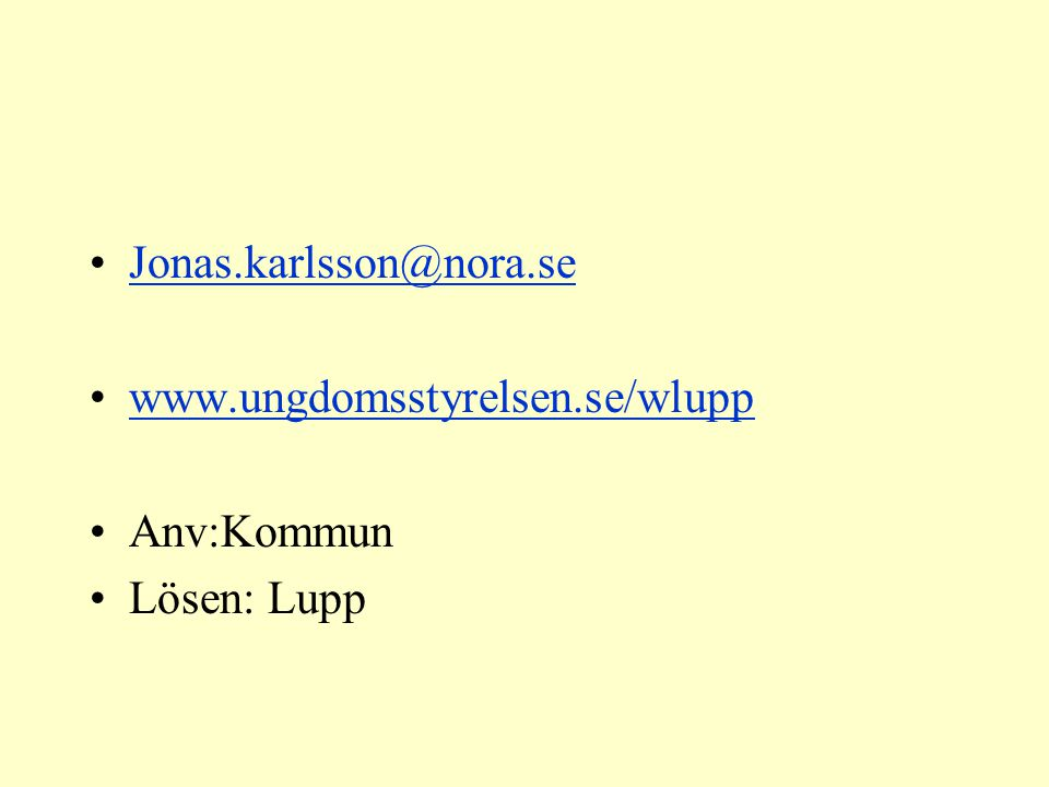 Jonas.karlsson@nora.se www.ungdomsstyrelsen.se/wlupp Anv:Kommun Lösen: Lupp