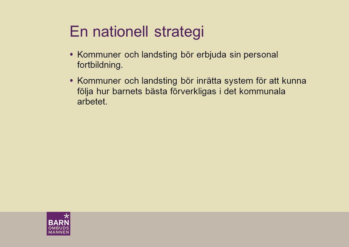 En nationell strategi  Kommuner och landsting bör erbjuda sin personal fortbildning.  Kommuner och landsting bör inrätta system för att kunna följa