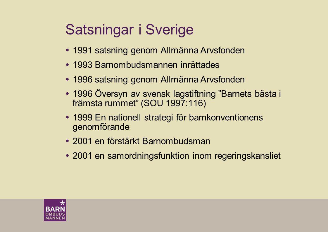  1991 satsning genom Allmänna Arvsfonden  1993 Barnombudsmannen inrättades  1996 satsning genom Allmänna Arvsfonden  1996 Översyn av svensk lagstiftning Barnets bästa i främsta rummet (SOU 1997:116)  1999 En nationell strategi för barnkonventionens genomförande  2001 en förstärkt Barnombudsman  2001 en samordningsfunktion inom regeringskansliet Satsningar i Sverige