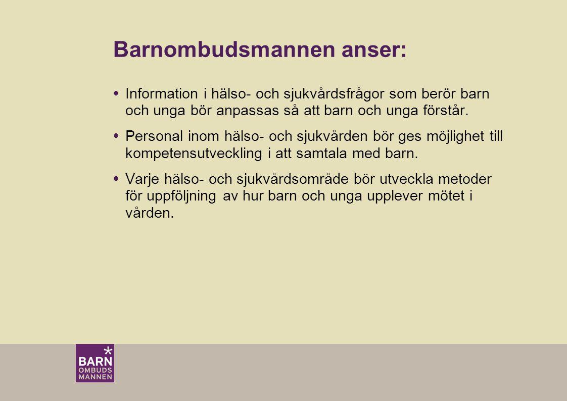 Barnombudsmannen anser:  Information i hälso- och sjukvårdsfrågor som berör barn och unga bör anpassas så att barn och unga förstår.  Personal inom
