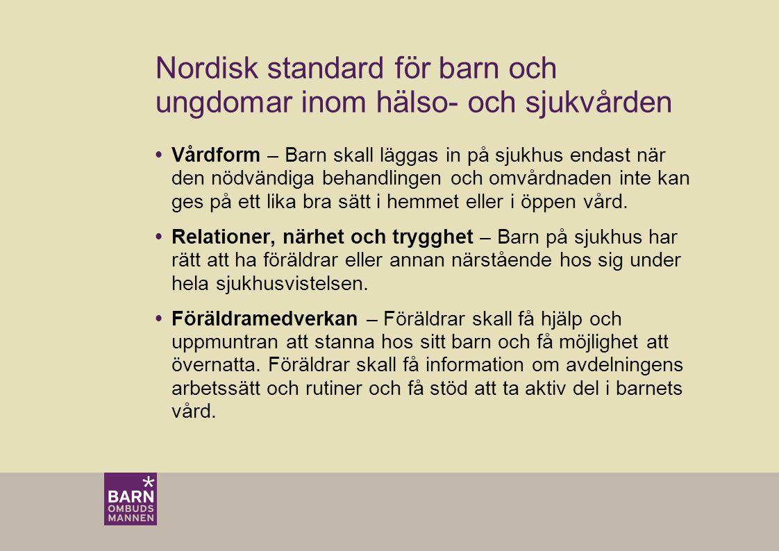 Nordisk standard för barn och ungdomar inom hälso- och sjukvården  Vårdform – Barn skall läggas in på sjukhus endast när den nödvändiga behandlingen