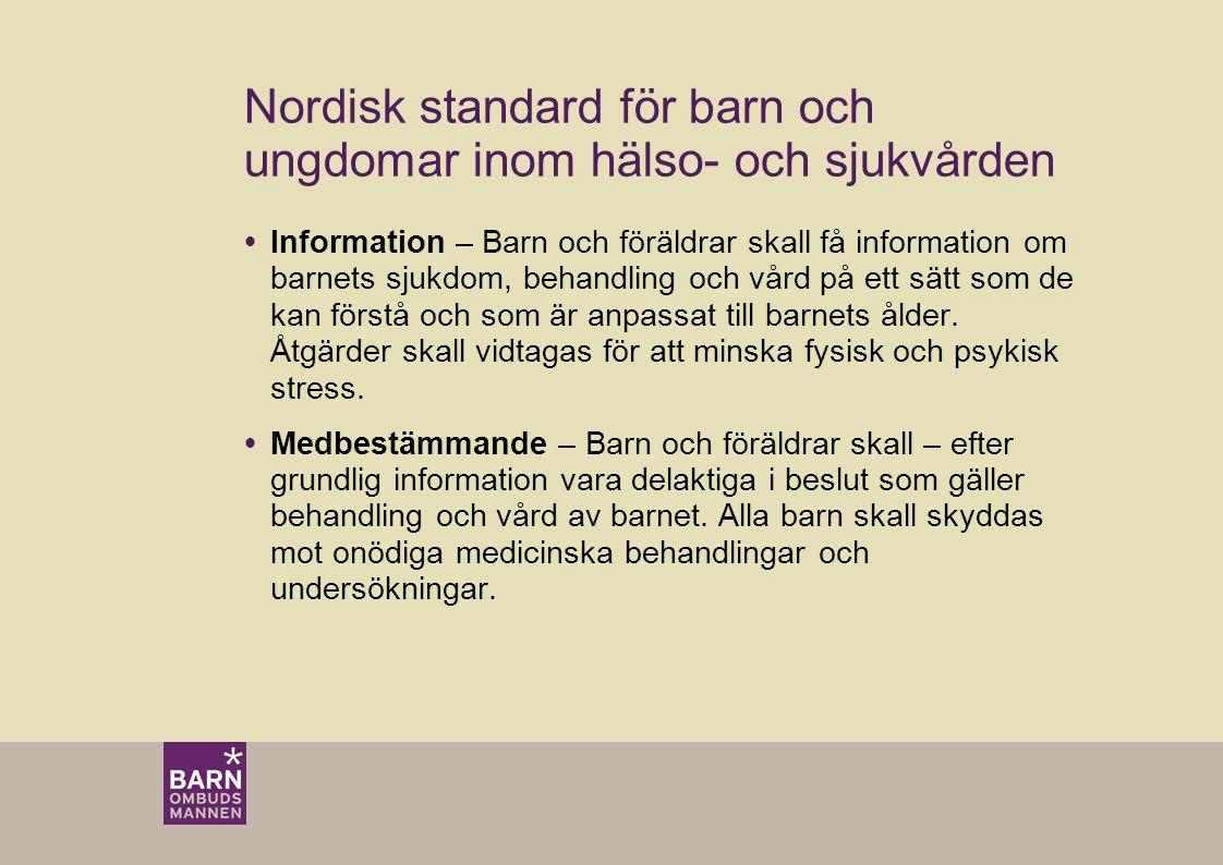 Nordisk standard för barn och ungdomar inom hälso- och sjukvården  Information – Barn och föräldrar skall få information om barnets sjukdom, behandling och vård på ett sätt som de kan förstå och som är anpassat till barnets ålder.