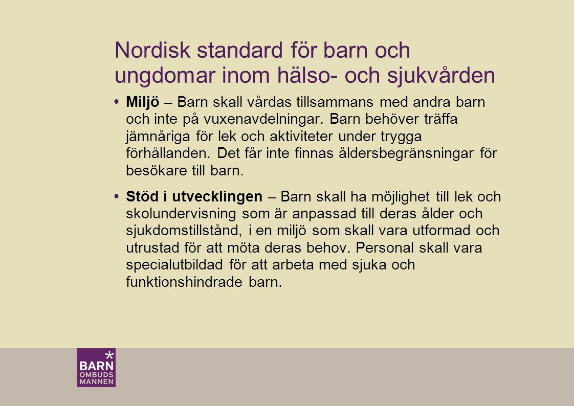 Nordisk standard för barn och ungdomar inom hälso- och sjukvården  Miljö – Barn skall vårdas tillsammans med andra barn och inte på vuxenavdelningar.