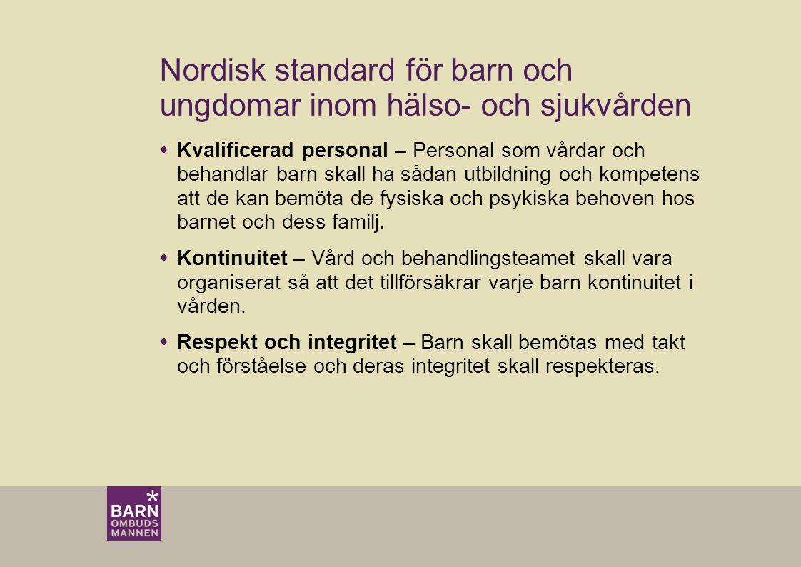 Nordisk standard för barn och ungdomar inom hälso- och sjukvården  Kvalificerad personal – Personal som vårdar och behandlar barn skall ha sådan utbildning och kompetens att de kan bemöta de fysiska och psykiska behoven hos barnet och dess familj.
