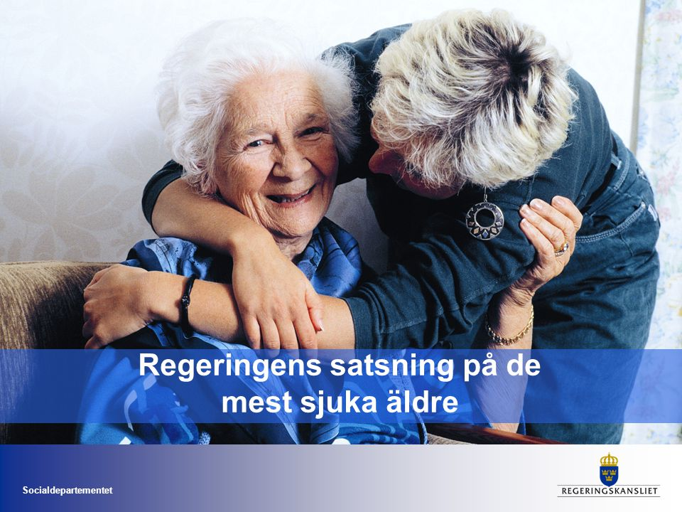 Socialdepartementet Äldresamordning Förbättra vården och omsorgen för de mest sjuka äldre Stärka incitament och förutsättningar för landsting och kommuner Resultatbaserade mål Integrerad del av ordinarie verksamhet Satsning drygt fyra miljarder 2011-2014