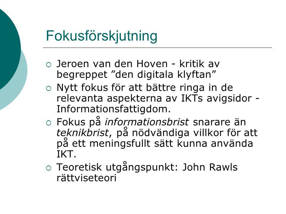 Fokusförskjutning  Jeroen van den Hoven - kritik av begreppet den digitala klyftan  Nytt fokus för att bättre ringa in de relevanta aspekterna av IKTs avigsidor - Informationsfattigdom.