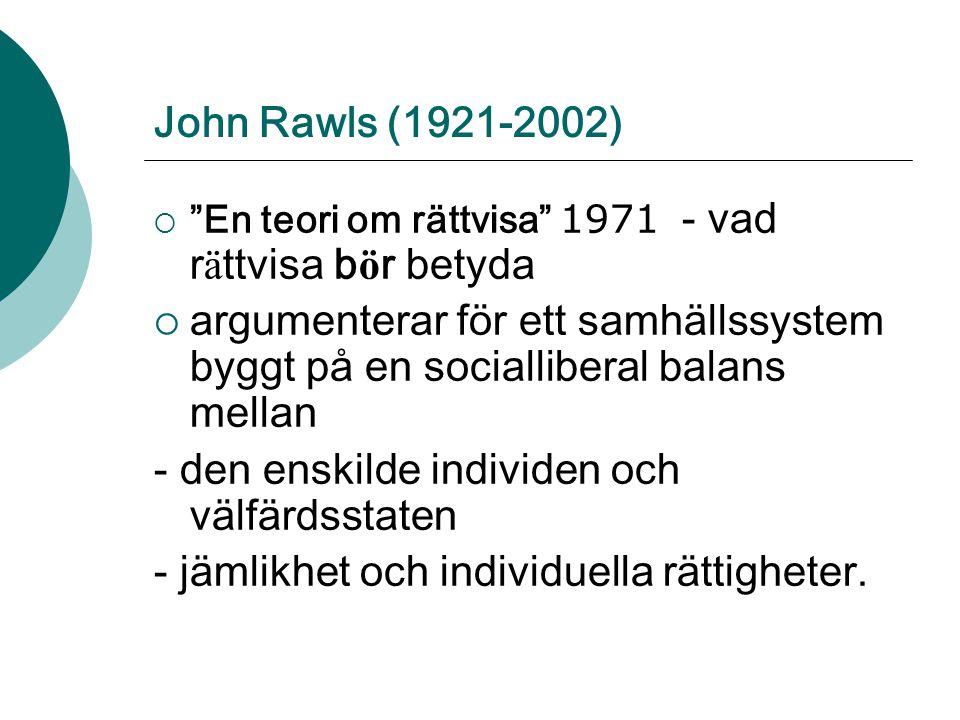 John Rawls (1921-2002)  En teori om rättvisa 1971 - vad r ä ttvisa b ö r betyda  argumenterar för ett samhällssystem byggt på en socialliberal balans mellan - den enskilde individen och välfärdsstaten - jämlikhet och individuella rättigheter.