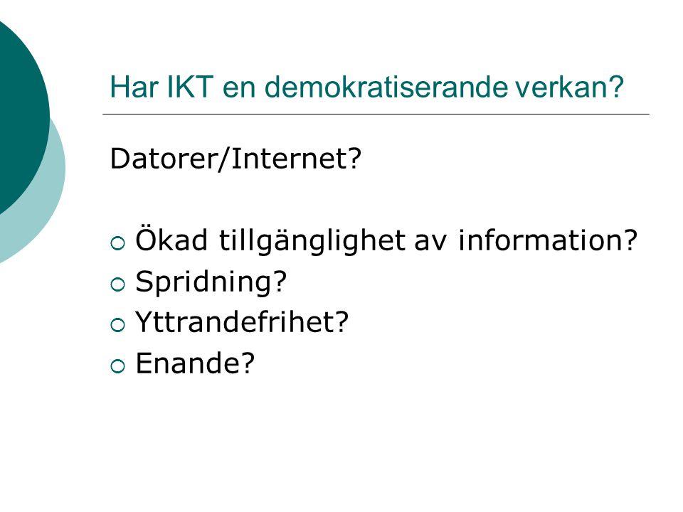 Har IKT en demokratiserande verkan? Datorer/Internet?  Ökad tillgänglighet av information?  Spridning?  Yttrandefrihet?  Enande?