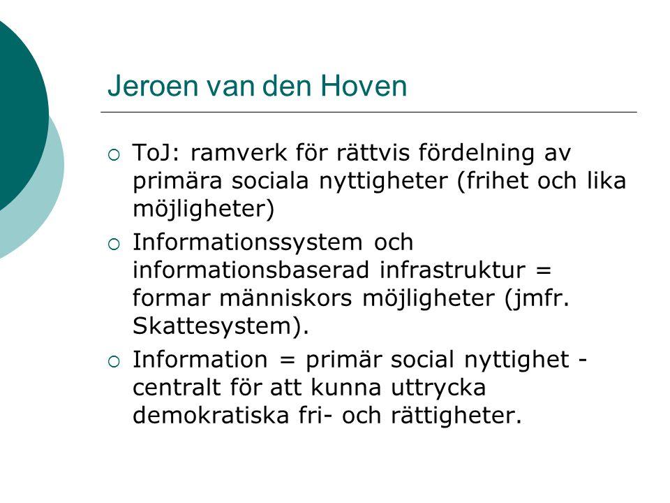 Jeroen van den Hoven  ToJ: ramverk för rättvis fördelning av primära sociala nyttigheter (frihet och lika möjligheter)  Informationssystem och informationsbaserad infrastruktur = formar människors möjligheter (jmfr.