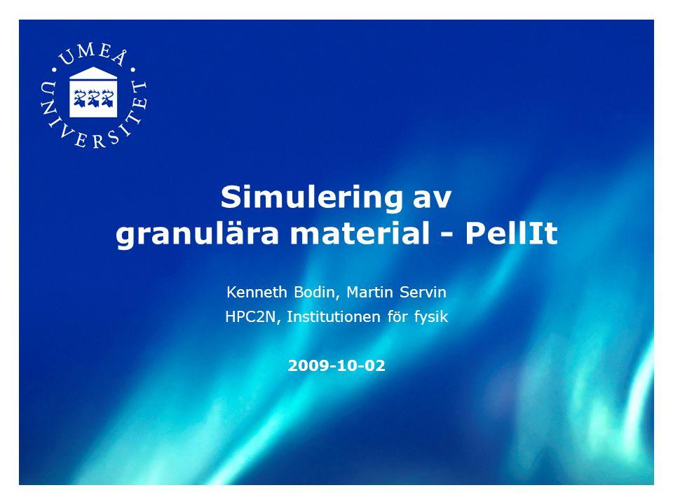 Agenda Studera pelleteringsprocessen Diskutera förstudieprojektet PellIT Diskutera långsiktigt FoU-samarbete inom simulering av granulära material Vi har med oss PellIT-presentation - resultat så här långt UMIT Research Lab - satsning på beräkning/simulering och industriella tillämpningar Frågor kring simulering av rulltrumma och pelleteringsprocessen Förslag på doktorandprojekt