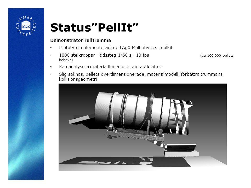 Status PellIt Demonstrator rulltrumma Prototyp implementerad med AgX Multiphysics Toolkit 1000 stelkroppar - tidssteg 1/60 s, 10 fps (ca 100.000 pellets behövs) Kan analysera materialflöden och kontaktkrafter Slig saknas, pellets överdimensionerade, materialmodell, förbättra trummans kollisionsgeometri