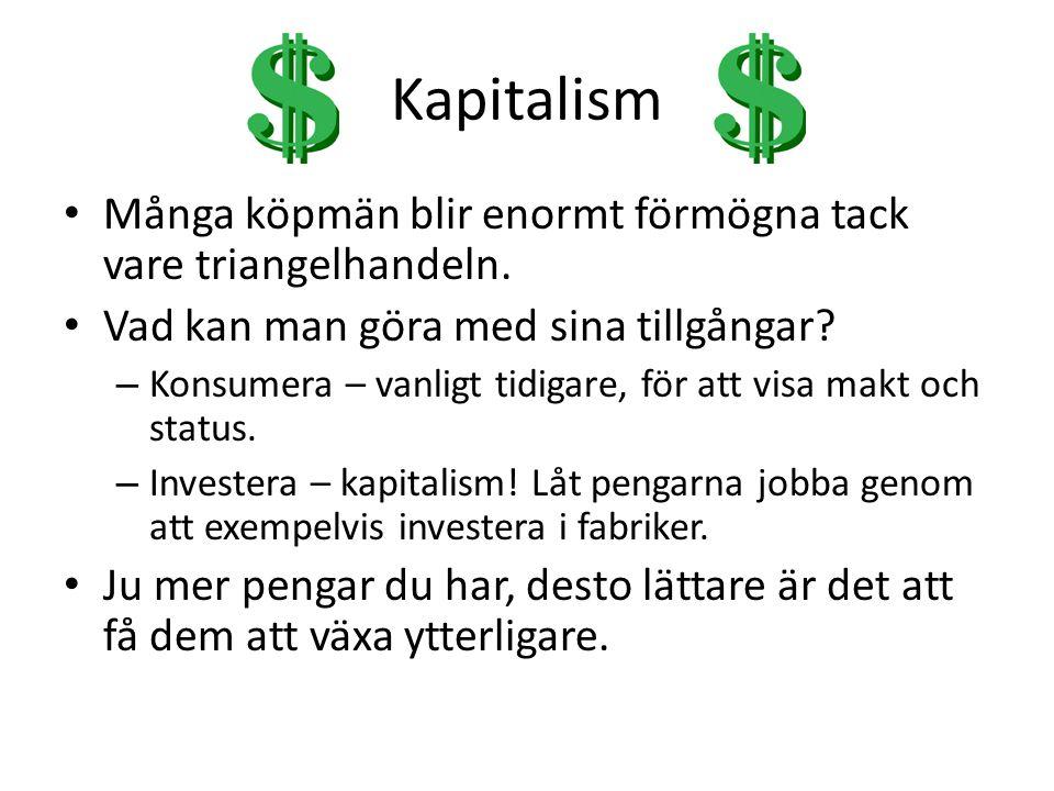 Kapitalism Många köpmän blir enormt förmögna tack vare triangelhandeln. Vad kan man göra med sina tillgångar? – Konsumera – vanligt tidigare, för att