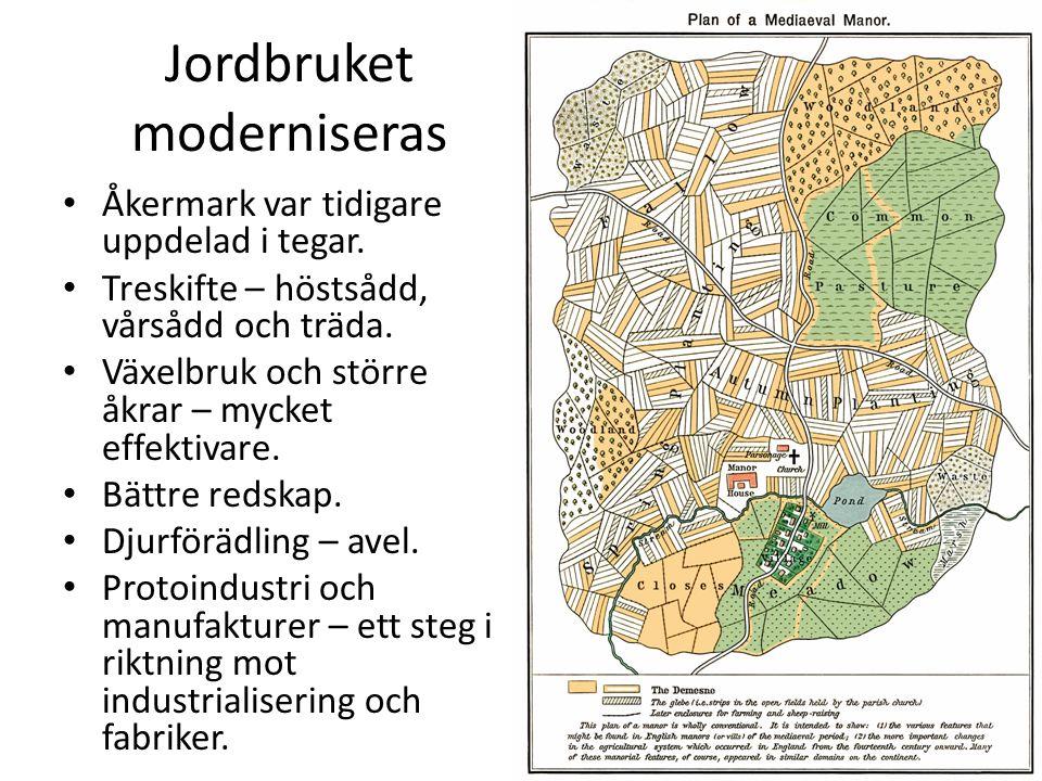 Jordbruket moderniseras Åkermark var tidigare uppdelad i tegar. Treskifte – höstsådd, vårsådd och träda. Växelbruk och större åkrar – mycket effektiva