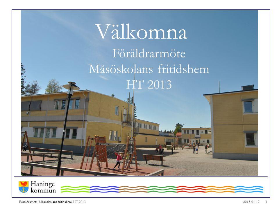 2015-01-12 1 Föräldramöte Måsöskolans fritidshem HT 2013 Välkomna Föräldrarmöte Måsöskolans fritidshem HT 2013
