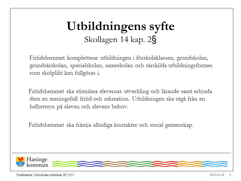 2015-01-12 3 Föräldramöte Måsöskolans fritidshem HT 2013 Utbildningens syfte Skollagen 14 kap.