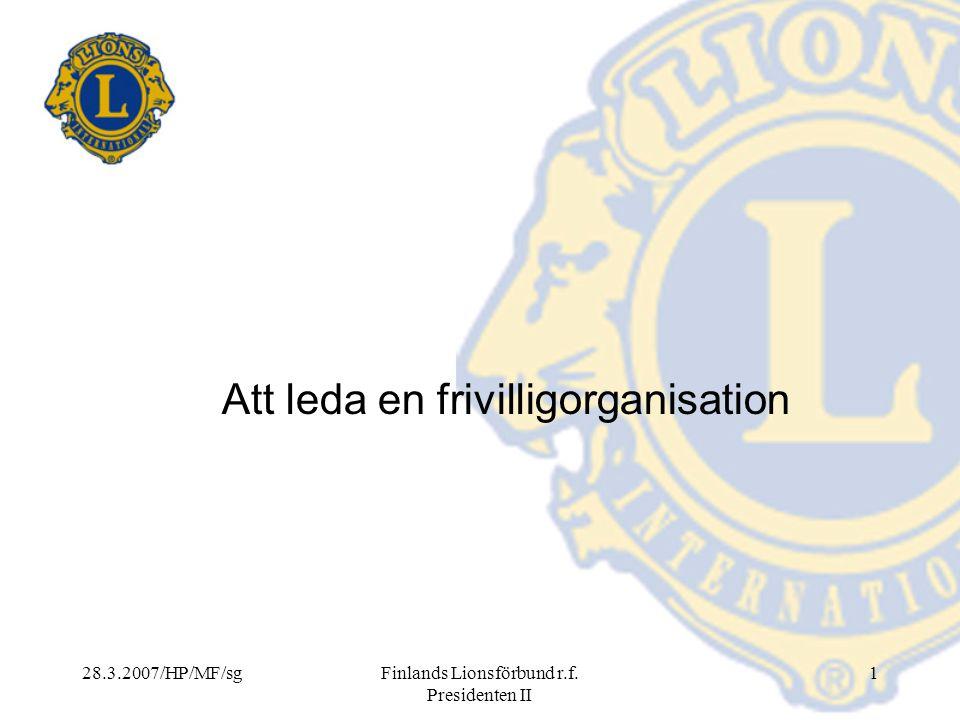 28.3.2007/HP/MF/sgFinlands Lionsförbund r.f. Presidenten II 1 Att leda en frivilligorganisation