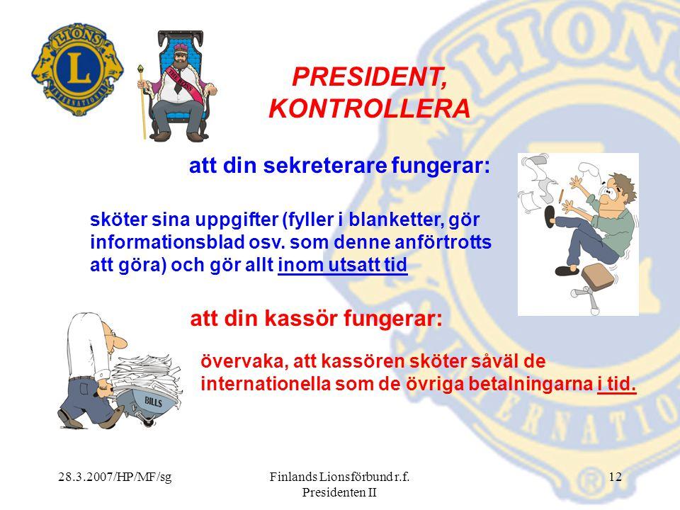 28.3.2007/HP/MF/sgFinlands Lionsförbund r.f. Presidenten II 12 PRESIDENT, KONTROLLERA sköter sina uppgifter (fyller i blanketter, gör informationsblad