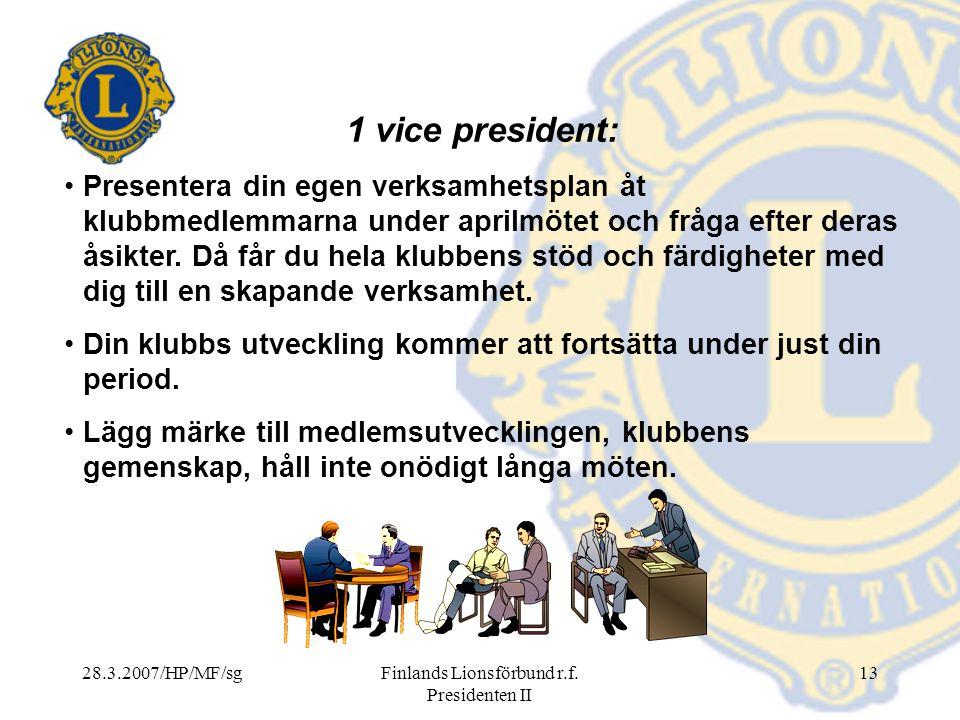 28.3.2007/HP/MF/sgFinlands Lionsförbund r.f. Presidenten II 13 1 vice president: Presentera din egen verksamhetsplan åt klubbmedlemmarna under aprilmö