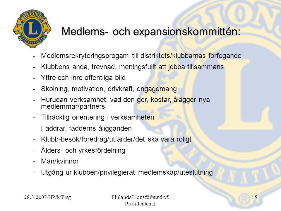 28.3.2007/HP/MF/sgFinlands Lionsförbund r.f. Presidenten II 15 Medlems- och expansionskommittén: -Medlemsrekryteringsprogam till distriktets/klubbarna