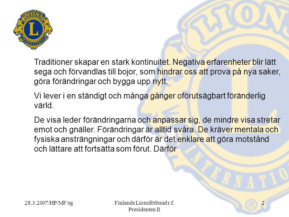 28.3.2007/HP/MF/sgFinlands Lionsförbund r.f. Presidenten II 2 Traditioner skapar en stark kontinuitet. Negativa erfarenheter blir lätt sega och förvan