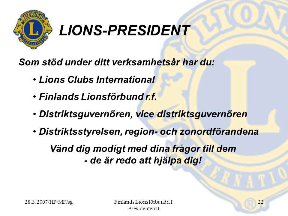 28.3.2007/HP/MF/sgFinlands Lionsförbund r.f. Presidenten II 22 LIONS-PRESIDENT Som stöd under ditt verksamhetsår har du: Lions Clubs International Fin