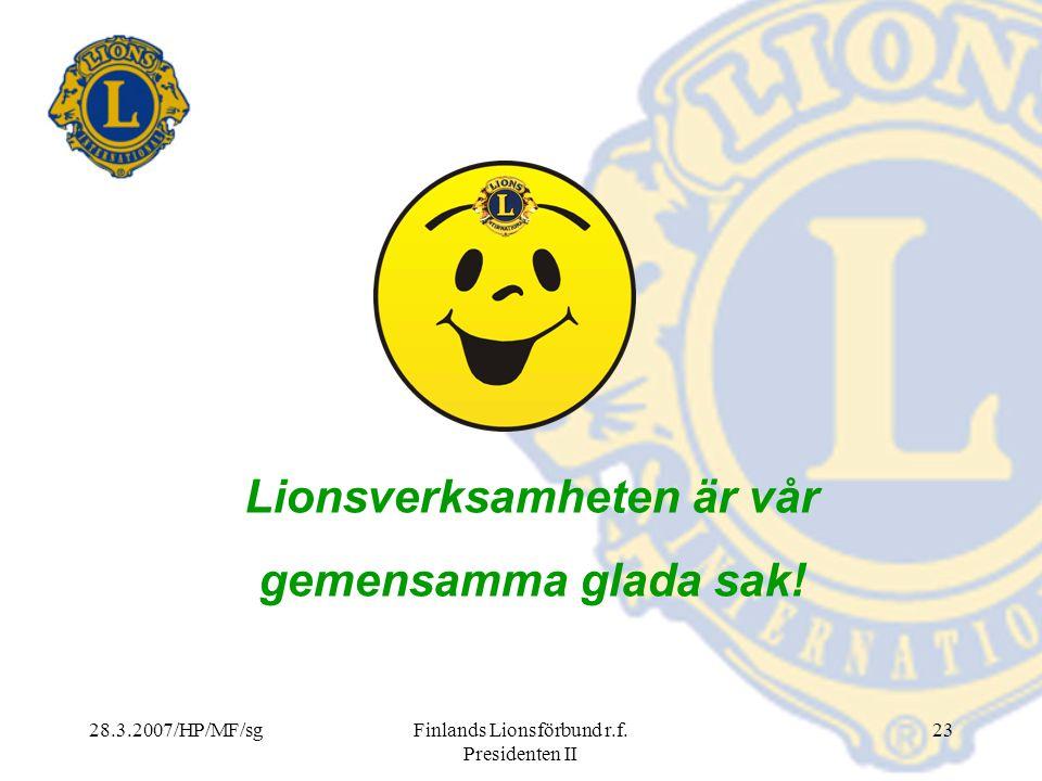 28.3.2007/HP/MF/sgFinlands Lionsförbund r.f. Presidenten II 23 Lionsverksamheten är vår gemensamma glada sak!
