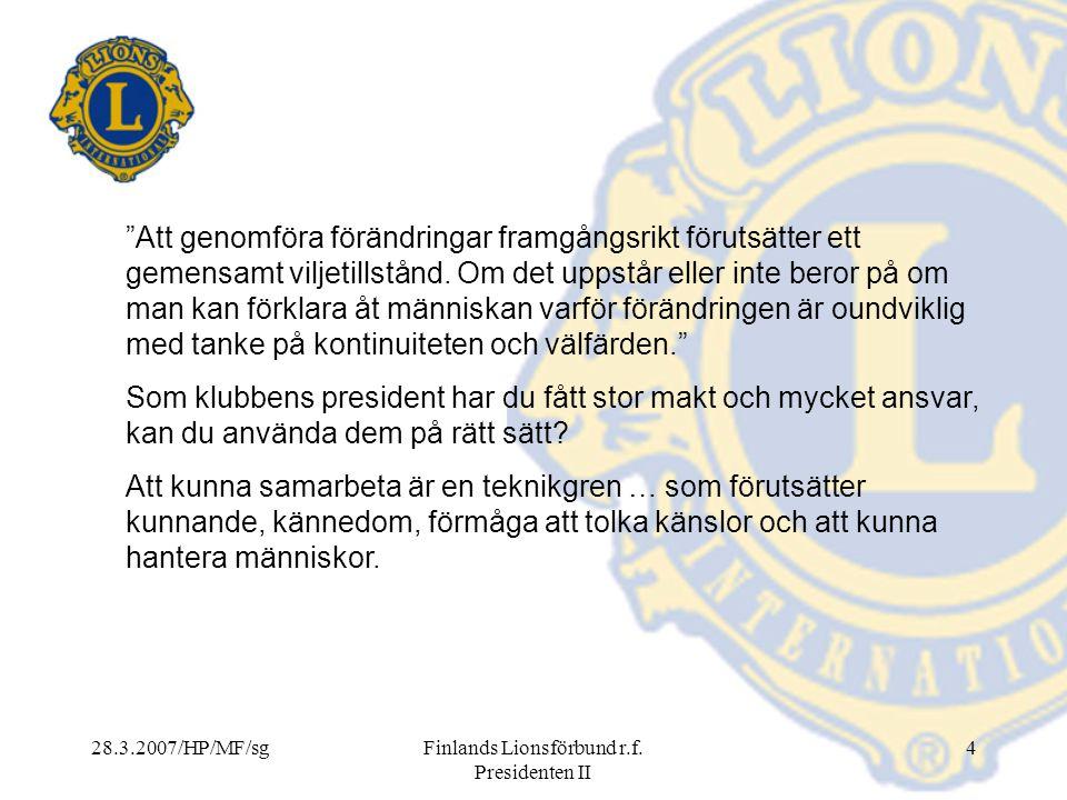 """28.3.2007/HP/MF/sgFinlands Lionsförbund r.f. Presidenten II 4 """"Att genomföra förändringar framgångsrikt förutsätter ett gemensamt viljetillstånd. Om d"""