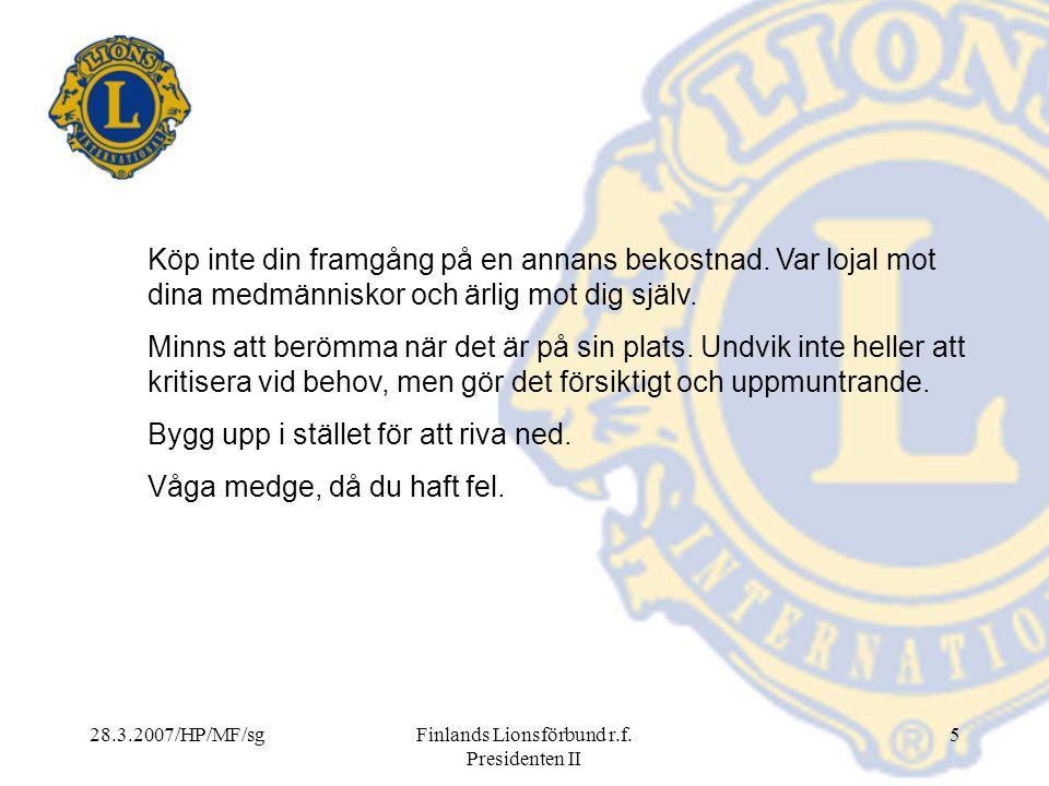 28.3.2007/HP/MF/sgFinlands Lionsförbund r.f. Presidenten II 5 Köp inte din framgång på en annans bekostnad. Var lojal mot dina medmänniskor och ärlig