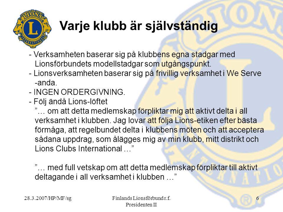 28.3.2007/HP/MF/sgFinlands Lionsförbund r.f. Presidenten II 6 Varje klubb är självständig - Verksamheten baserar sig på klubbens egna stadgar med Lion