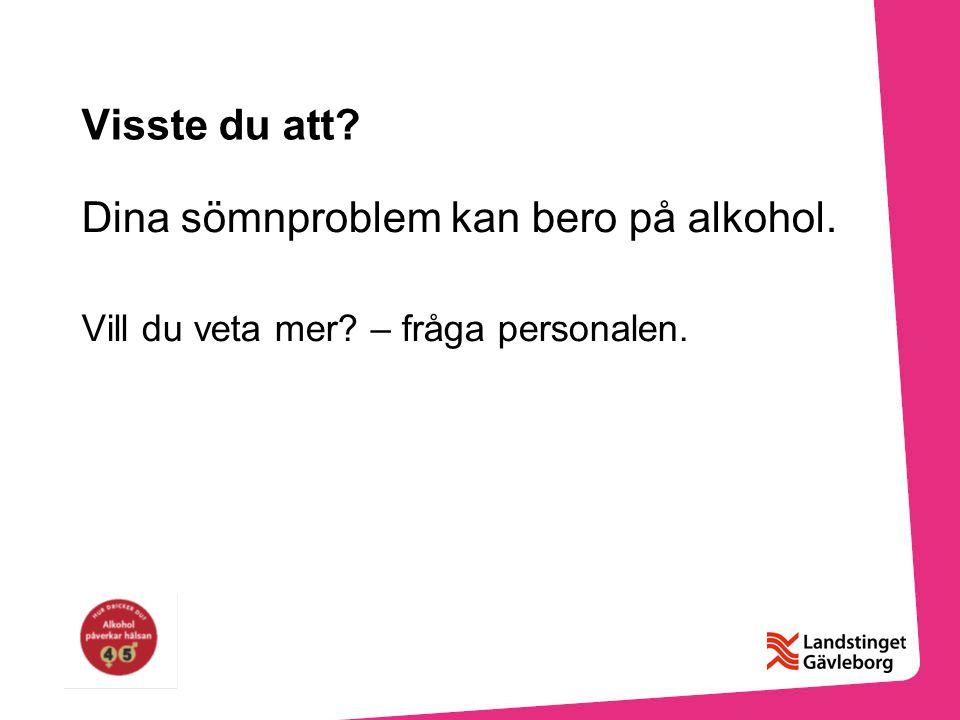 Visste du att? Dina sömnproblem kan bero på alkohol. Vill du veta mer? – fråga personalen.