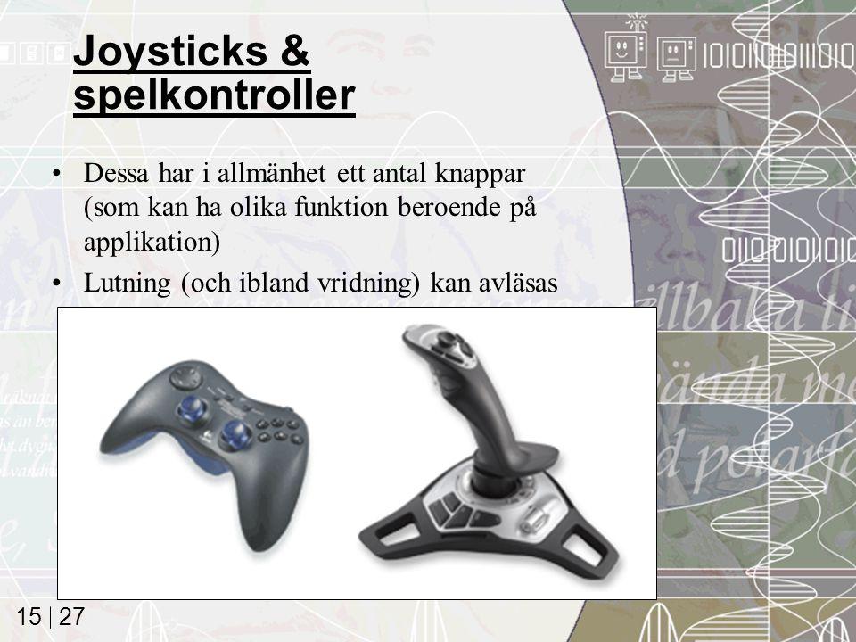 27 15 Joysticks & spelkontroller Dessa har i allmänhet ett antal knappar (som kan ha olika funktion beroende på applikation) Lutning (och ibland vridning) kan avläsas