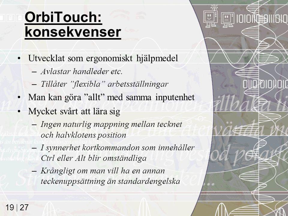 """27 19 OrbiTouch: konsekvenser Utvecklat som ergonomiskt hjälpmedel –Avlastar handleder etc. –Tillåter """"flexibla"""" arbetsställningar Man kan göra """"allt"""""""