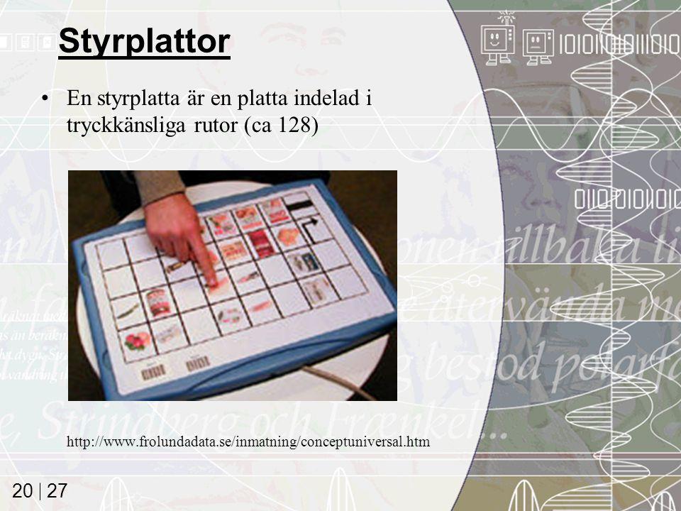 27 20 Styrplattor En styrplatta är en platta indelad i tryckkänsliga rutor (ca 128) http://www.frolundadata.se/inmatning/conceptuniversal.htm