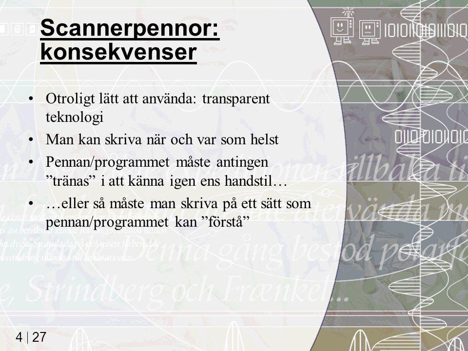 27 4 Scannerpennor: konsekvenser Otroligt lätt att använda: transparent teknologi Man kan skriva när och var som helst Pennan/programmet måste antinge