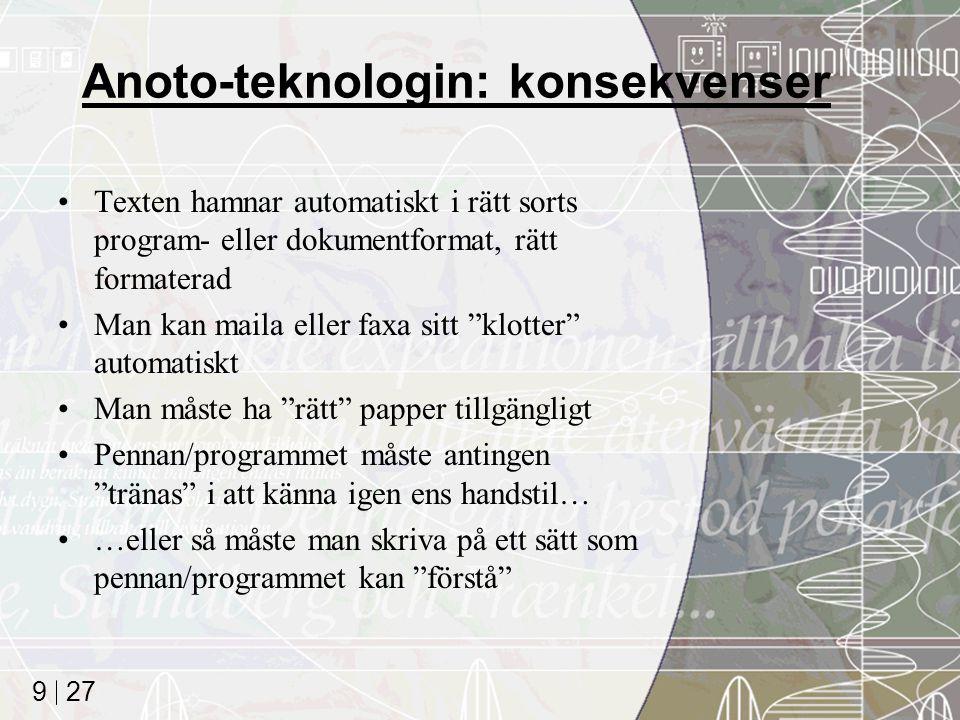 27 9 Anoto-teknologin: konsekvenser Texten hamnar automatiskt i rätt sorts program- eller dokumentformat, rätt formaterad Man kan maila eller faxa sit