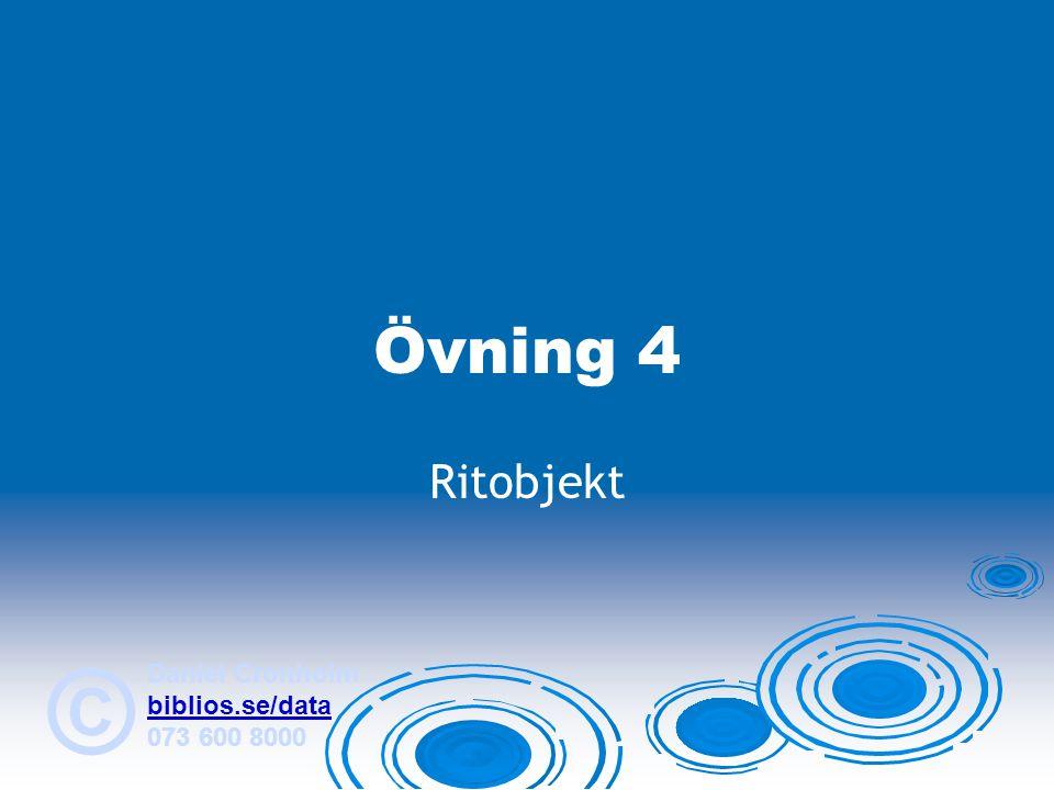 Daniel Cronholm biblios.se/data 073 600 8000 © Övning 4 Ritobjekt