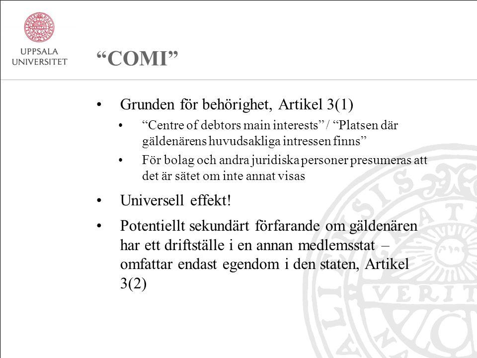COMI Grunden för behörighet, Artikel 3(1) Centre of debtors main interests / Platsen där gäldenärens huvudsakliga intressen finns För bolag och andra juridiska personer presumeras att det är sätet om inte annat visas Universell effekt.