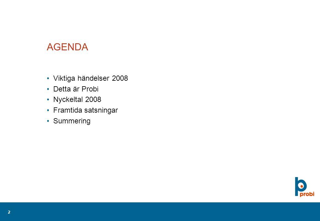 2 AGENDA Viktiga händelser 2008 Detta är Probi Nyckeltal 2008 Framtida satsningar Summering